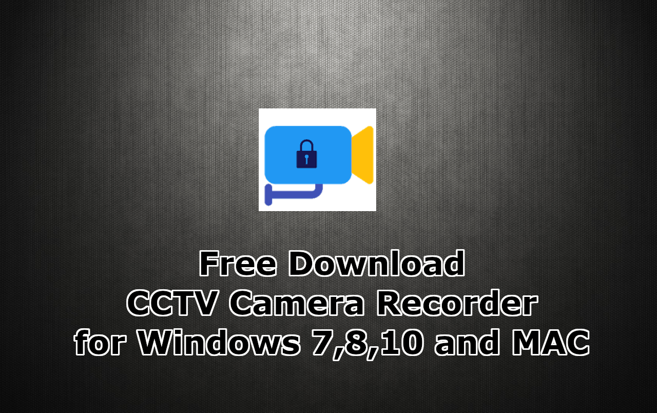 Free Download – CCTV Camera Recorder for PC, Windows 7,8,10